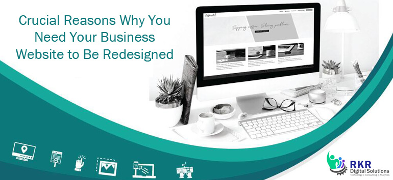 3 Crucial Reasons Why You Need Your Business Website to Be Redesigned