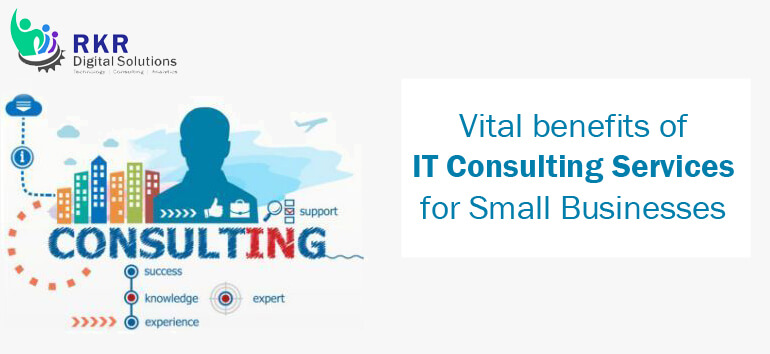 4 Vital Benefits of IT Consulting Services for Small Businesses